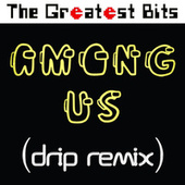 Among Us (Drip Remix) by The Greatest Bits