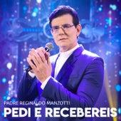 Pedi E Recebereis de Padre Reginaldo Manzotti