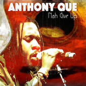 Nah Give Up by Anthony Que