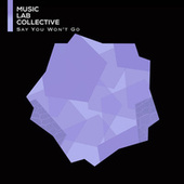 Say You Won't Go by Music Lab Collective