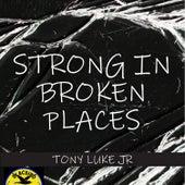 Strong In Broken Places by Tony Luke Jr