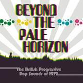 Beyond The Pale Horizon: The British Progressive Pop Sounds Of 1972 by Various Artists