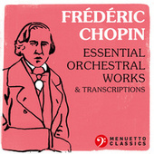 Frédéric Chopin: Essential Orchestral Works & Transcriptions by Various Artists