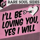 I'll Be Loving You, Yes I Will: Rare Soul Sides von Various Artists