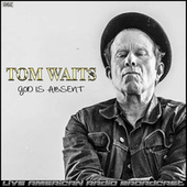 God Is Absent (Live) by Tom Waits