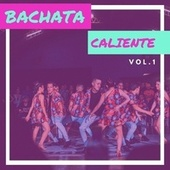 Bachata Caliente Vol.1 by Various Artists
