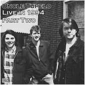 Live in 1994 Part Two (Live) by Uncle Tupelo