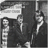 Live in 1994 Part One (Live) by Uncle Tupelo