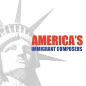 America's Immigrant Composers de Various Artists