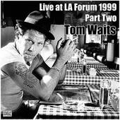Live at LA Forum 1999 Part Two (Live) by Tom Waits