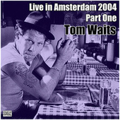 Live in Amsterdam 2004 Part One (Live) by Tom Waits