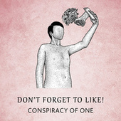 Don't Forget to Like! by Conspiracy of One