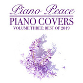 Piano Covers, Vol. 3 (Best of 2019) by Piano Peace