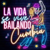 La Vida Se Vive Bailando Cumbia by Various Artists