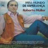 MEU MUNDO DE ESPERANÇA de Roberto Muller