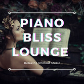Piano Bliss Lounge (Relaxing Chillout Music) by Various Artists