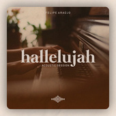 Hallelujah (Acoustic Session) de Felipe Araújo