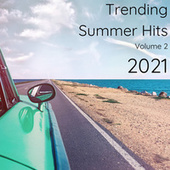 Trending Summer Hits 2021 Volume 2 by Various Artists