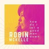 How Do I Let a Good Man Down by Robin McKelle