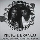 Preto e Branco: de Mc Livinho para Mc Kevin by MC Livinho