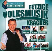 Fetzige Volksmusik-Kracher - Stars Der Volksmusik Präsentiert Von Arnulf Prasch von Various Artists