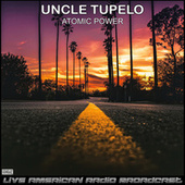 Atomic Power (Live) by Uncle Tupelo
