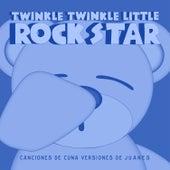 Canciones de Cuna Versiones de Juanes by Twinkle Twinkle Little Rock Star