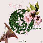 Hallelujah! For Now by Kris Allen