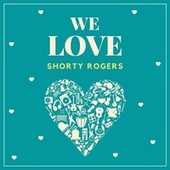 We Love Shorty Rogers de Shorty Rogers