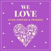 We Love Stan Kenton & Friends by Stan Kenton