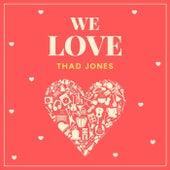 We Love Thad Jones by Thad Jones