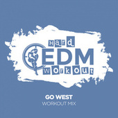 Go West by Hard EDM Workout