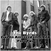 Live In Amsterdam 1970 Part Two (Live) fra The Byrds