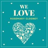 We Love Rosemary Clooney by Rosemary Clooney