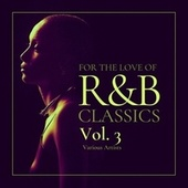 For the Love of R&b Classics, Vol. 3 by Various Artists