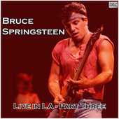 Live in LA - Part Three (Live) by Bruce Springsteen