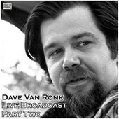 Live Broadcast - Part Two (Live) de Dave Van Ronk