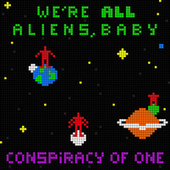 We're All Aliens, Baby by Conspiracy of One