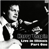 Live in Illinois - Part One (Live) van Harry Chapin