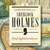 Fünf Apfelsinenkerne - Gerd Köster liest Sherlock Holmes, Band 13 (Ungekürzt) von Sir Arthur Conan Doyle