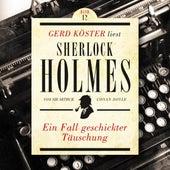 Ein Fall geschickter Täuschung - Gerd Köster liest Sherlock Holmes, Band 12 (Ungekürzt) von Sir Arthur Conan Doyle