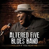 Holler If You Hear Me by Altered Five Blues Band
