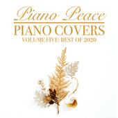Piano Covers, Vol. 5 (Best of 2020) by Piano Peace