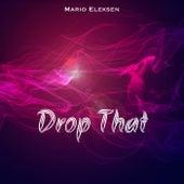 Drop That by Mario Eleksen