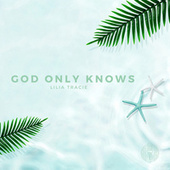 God Only Knows by Lilia Tracie