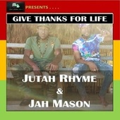 Give Thanks for Life (feat. Jutah Rhyme) by Jah Mason