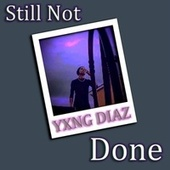 Still Not Done de Yxng Diaz