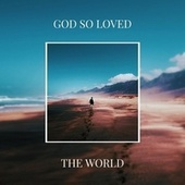 God so Loved the World by Camille