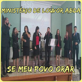 Se Meu Povo Orar by Ministério de Louvor AbdA