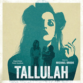Tallulah (Original Motion Picture Soundtrack) by Michael Brook